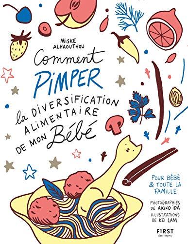 Comment pimper la diversification alimentaire de mon bébé - recettes pour bébé et toute la famille (French Edition)