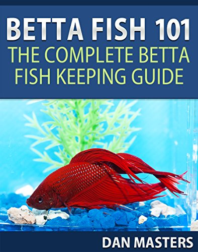 Betta Fish 101: The Complete Betta Fish Keeping Guide (English Edition)