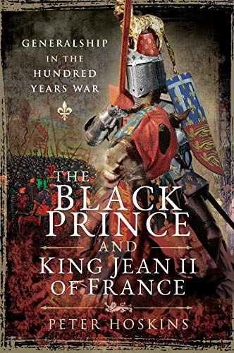 The Black Prince and King Jean II of France: Generalship in the...