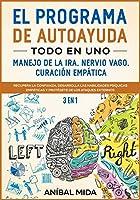 El programa de autoayuda todo en uno -manejo de la ira, nervio vago, curación empática [3 EN 1]: Recupera la Confianza, Desarrolla las Habilidades Psíquicas Empáticas y Protégete de los Ataques Externos [The All-In-One Self-Help Program, Spanish Edition] (En el Camino de la Mejora)