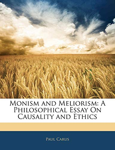 Monism and Meliorism: A Philosophical Essay On Causality and Ethics