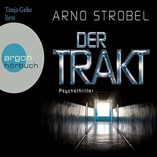 Der Trakt                   Autor:                                                                                                                                 Arno Strobel                               Sprecher:                                                                                                                                 Tanja Geke                      Spieldauer: 7 Std. und 4 Min.     382 Bewertungen     Gesamt 4,0