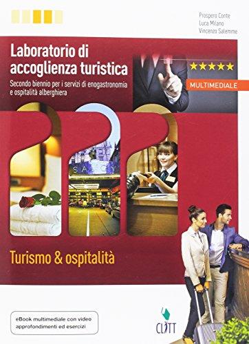 Laboratorio di accoglienza turistica. Turismo & ospitalità. Per le Scuole superiori. Con Contenuto digitale (fornito elettronicamente)