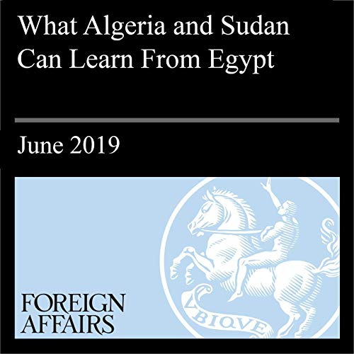 What Algeria and Sudan Can Learn From Egypt                   By:                                                                                                                                 Killian Clarke                               Narrated by:                                                                                                                                 Kevin Stillwell                      Length: 12 mins     Not rated yet     Overall 0.0