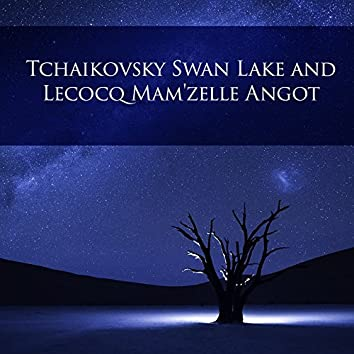 Tchaikovsky Swan Lake and Lecocq Mam'zelle Angot