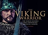 The Viking Warrior: The Norse Raiders Who Terrorized Medieval Europe (Landscape History)