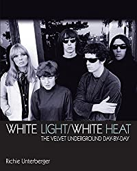 White Light/White Heat: The Velvet Underground Day-by-Day