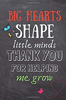 Big Hearts Shape Little Minds, Thank You For Helping Me Grow: Nursery Teacher Gift -Lined Blank Notebook Journal