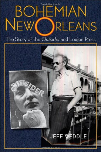 Download Bohemian New Orleans: The Story of the Outsider and Loujon Press 1578069742
