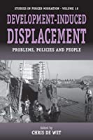 Development-induced Displacement: Problems, Policies and People (Forced Migration, 18)