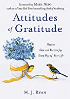 Attitudes of Gratitude: How to Give and Receive Joy Every Day of Your Life (Woman gift, for Readers of Good Days Start With Gratitude)