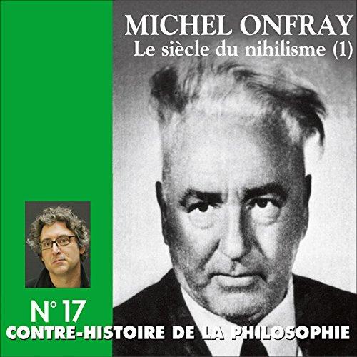 Contre-histoire de la philosophie 17.1 : Le siècle du nihilisme audiobook cover art