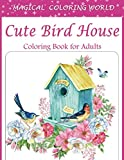 Cute Bird House Coloring Book For Adults: An Adults Bird House Coloring Book for Stress Relief and Relaxation with Unique Design.