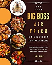 The Easy Big Boss Air Fryer Cookbook For Beginners: Affordable, Quick & Easy Air Fryer Recipes For Fast & Healthy Meals