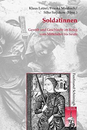 Soldatinnen. Gewalt und Geschlecht im Krieg vom Mittelalter bis heute (Krieg in der Geschichte)