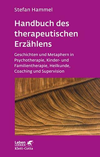 Handbuch des therapeutischen Erzählens: Geschichten und Metaphern in Psychotherapie, Kinder- und Familientherapie, Heilkunde, Coaching und Supervision (Leben lernen 221)