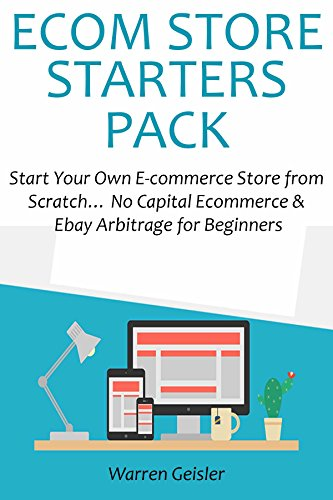 E-COM STORE STARTERS PACK: Start Your Own E-commerce Store from Scratch… No Capital Ecommerce & Ebay Arbitrage for Beginners (English Edition)