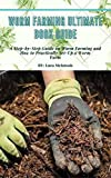 Worm Farming Ultimate Book Guide: A Step-by-Step Guide on Worm Farming and How to Practically Set-Up a Worm Farm