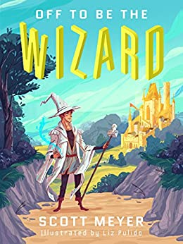 [Scott Meyer, Liz Pulido]のOff to Be the Wizard [Kindle in Motion] (Magic 2.0 Book 1) (English Edition)