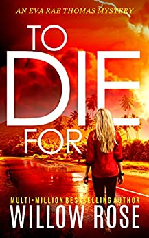 TO DIE FOR (Eva Rae Thomas Mystery Book 8) by [Willow Rose]