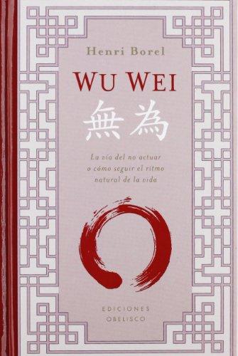 Wu Wei (Cartoné) (METAFÍSICA Y ESPIRITUALIDAD)