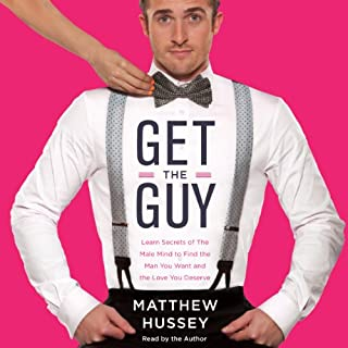 Get the Guy     Learn Secrets of the Male Mind to Find the Man You Want and the Love You Deserve              Written by:                                                                                                                                 Matthew Hussey                               Narrated by:                                                                                                                                 Matthew Hussey                      Length: 7 hrs and 59 mins     65 ratings     Overall 4.5