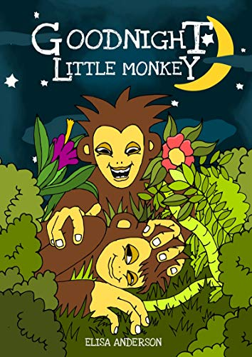 Goodnight Little Monkey – A Pleasantly Rhyming and Colorful Bedtime Picture Story Book for Children aged 3-5 and above: A Lovely Tale to help put kids to sleep at night time. (English Edition)