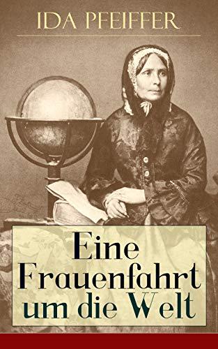 Eine Frauenfahrt um die Welt: Alle 3 Bände: Reise von Wien nach Brasilien, Chili, Otahaiti, China,...