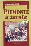 Piemonte a tavola. Cucina e vini
