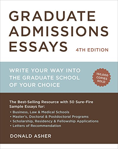 Graduate Admissions Essays, Fourth Edition: Write Your Way into the Graduate School of Your Choice (