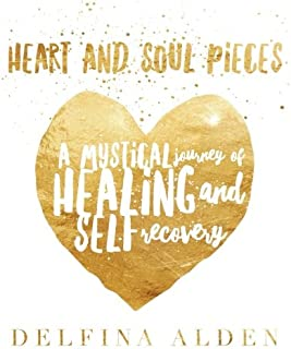 Heart and Soul Pieces: A Mystical Journey of Healing and Self Recovery