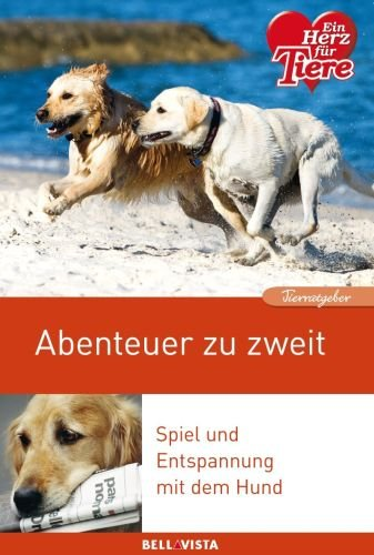 Abenteuer zu zweit - Spiel und Entspannung mit dem Hund (Edition Ein Herz Für Tiere, illustriert) - 2013