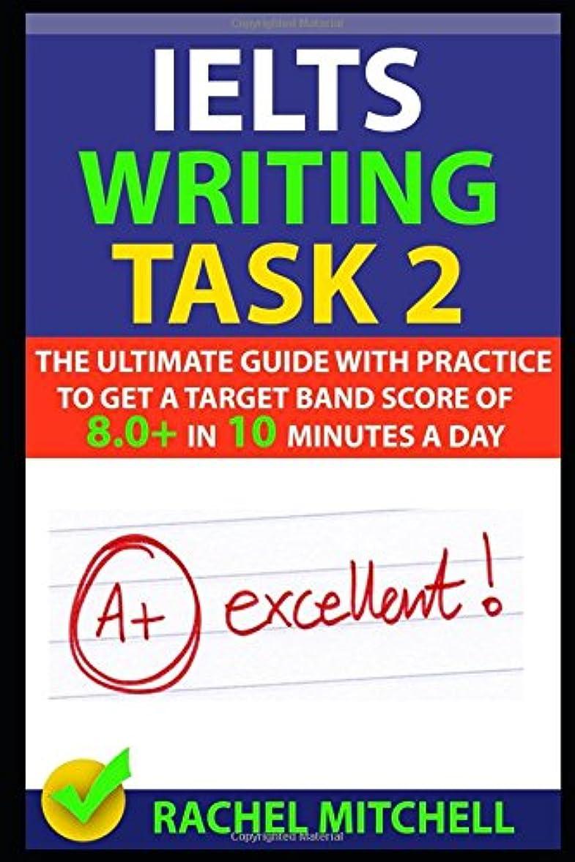 代替案作詞家感謝IELTS Writing Task 2: The Ultimate Guide with Practice to Get a Target Band Score of 8.0+ In 10 Minutes a Day