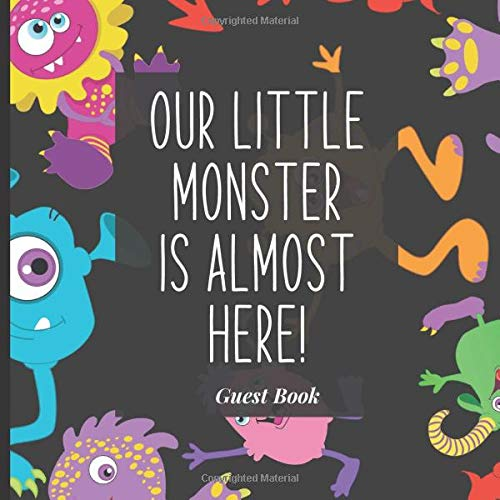 Baby Shower Guest Book to Sign In - Our Little Monster is Almost Here: Cute Babyshower Ideas for Your Baby Boy, Girl, Twins or More! (Halloween Monster Alien Theme)