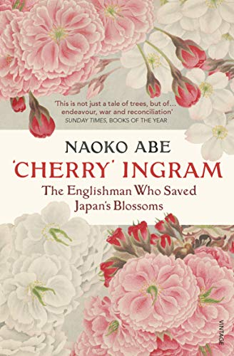 'Cherry' Ingram: The Englishman Who Saved Japan's Blossoms (English Edition)