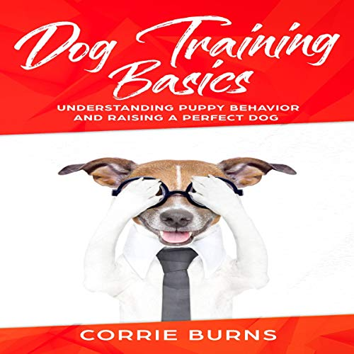 Dog Training Basics: Understanding Puppy Behavior and Raising a Perfect Dog cover art