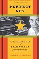Perfect Spy: The Incredible Double Life of Pham Xuan An, Time Magazine Reporter and Vietnamese Communist Agent by Larry Berman(2008-05-13)