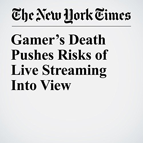 Gamer's Death Pushes Risks of Live Streaming Into View copertina