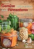 Gemüse haltbar machen durch Fermentieren: Immunsystem stärken durch gesunde Ernährung