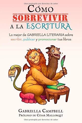 Cómo sobrevivir a la escritura: Lo mejor de Gabriella Literaria sobre escribir, publicar y promocionar tus libros