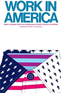 Work in America: Report of a Special Task Force to the U.S. Department of Health, Education, and Welfare (The MIT Press)