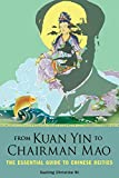 From Kuan Yin to Chairman Mao: The Essential Guide to Chinese Deities
