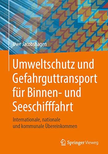 Umweltschutz und Gefahrguttransport für Binnen- und Seeschifffahrt: Internationale, nationale und kommunale Übereinkommen
