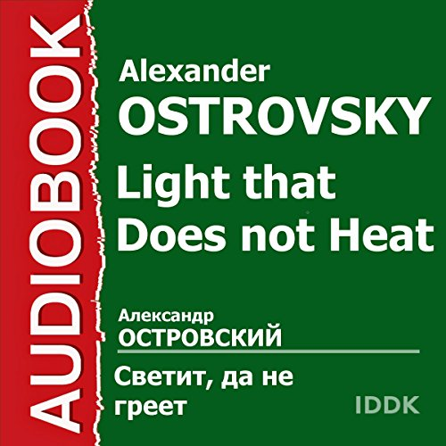 Light That Does Not Heat [Russian Edition]                   By:                                                                                                                                 Alexander Ostrovsky                               Narrated by:                                                                                                                                 Konstanziya Roek,                                                                                        Boris Gorbatov,                                                                                        Valentina Evstratova,                   and others                 Length: 1 hr and 45 mins     Not rated yet     Overall 0.0