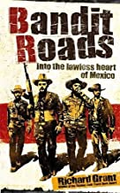 Bandit Roads: Into the Lawless Heart of the Sierra Madre by RICHARD GRANT (2008-08-01)