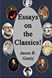 Essays on the Classics! (The Great Books Revival) (Volume 1)