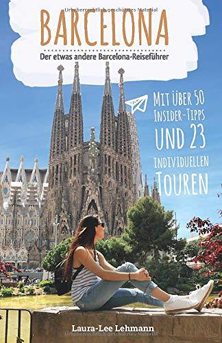 Barcelona - Der etwas andere Barcelona Reiseführer: Mit über 50 Insider-Tipps und 23 individuellen Touren für dein Smartphone