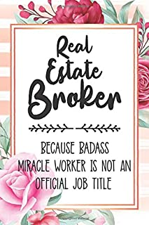 Real Estate Broker: Because Badass Miracle Worker Is Not An Official Job Title Blank Lined Notebook Cute Journals for Real...