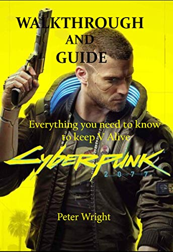 CYBERPUNK 2077 WALKTHROUGH AND GUIDE: Everything you need to Know to Keep V Alive (Cyberpunk 2077: Walkthrough and Guide Book 2) (English Edition)
