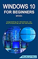 Windows 10 for Beginners 2021: Upgrading to Windows 10 and Enjoying All Its Benefits Front Cover